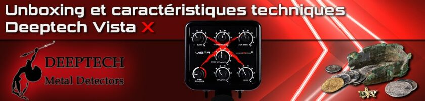 Unboxing et caractéristiques techniques détecteur de métaux Deeptech Vista X